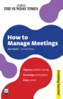How to Manage Meetings : Improve Problem Solving; Encourage Participation; Keep Control - eBook