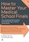 How to Master Your Medical School Finals : The Complete Guide to Passing and Excelling In Your Medical School Exams - eBook