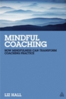 Mindful Coaching : How Mindfulness can Transform Coaching Practice - Book