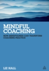 Mindful Coaching : How Mindfulness Can Transform Coaching Practice - eBook