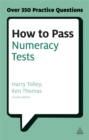 How to Pass Numeracy Tests : Test Your Knowledge of Number Problems, Data Interpretation Tests and Number Sequences - Book