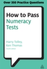 How to Pass Numeracy Tests : Test Your Knowledge of Number Problems, Data Interpretation Tests and Number Sequences - eBook
