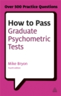 How to Pass Graduate Psychometric Tests : Essential Preparation for Numerical and Verbal Ability Tests Plus Personality Questionnaires - Book