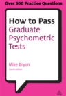 How to Pass Graduate Psychometric Tests : Essential Preparation for Numerical and Verbal Ability Tests Plus Personality Questionnaires - eBook