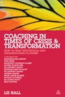 Coaching in Times of Crisis and Transformation : How to Help Individuals and Organizations Flourish - eBook