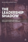 The Leadership Shadow : How to Recognize and Avoid Derailment, Hubris and Overdrive - Book