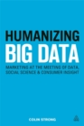Humanizing Big Data : Marketing at the Meeting of Data, Social Science and Consumer Insight - Book
