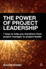 The Power of Project Leadership : 7 Keys to Help You Transform from Project Manager to Project Leader - eBook