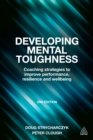 Developing Mental Toughness : Coaching Strategies to Improve Performance, Resilience and Wellbeing - eBook