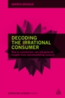 Decoding the Irrational Consumer : How to Commission, Run and Generate Insights from Neuromarketing Research - eBook