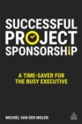 Successful Project Sponsorship : A Time-Saver for the Busy Executive - Book