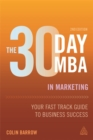 The 30 Day MBA in Marketing : Your Fast Track Guide to Business Success - Book