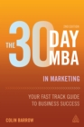 The 30 Day MBA in Marketing : Your Fast Track Guide to Business Success - eBook