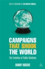 Campaigns that Shook the World : The Evolution of Public Relations - Book