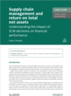 Case Study: Supply Chain Management and Return on Total Net Assets : Understanding the Impact of the SCM Decisions on Financial Performance - eBook