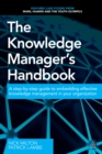 The Knowledge Manager's Handbook : A Step-by-Step Guide to Embedding Effective Knowledge Management in your Organization - eBook