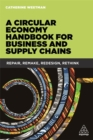 A Circular Economy Handbook for Business and Supply Chains : Repair, Remake, Redesign, Rethink - Book