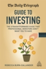 The Daily Telegraph Guide to Investing : The Straightforward Guide That Professional Investors Don't Want You to Have - Book