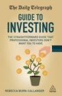 The Daily Telegraph Guide to Investing : The Straightforward Guide That Professional Investors Don't Want You to Have - eBook