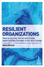 Resilient Organizations : How to Survive, Thrive and Create Opportunities Through Crisis and Change - eBook