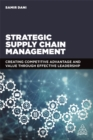 Strategic Supply Chain Management : Creating Competitive Advantage and Value Through Effective Leadership - Book