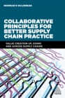 Collaborative Principles for Better Supply Chain Practice : Value Creation Up, Down and Across Supply Chains - eBook