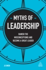 Myths of Leadership : Banish the Misconceptions and Become a Great Leader - eBook