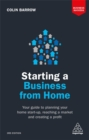 Starting a Business From Home : Your Guide to Planning Your Home Start-up, Reaching a Market and Creating a Profit - Book