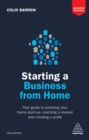 Starting a Business From Home : Your Guide to Planning Your Home Start-up, Reaching a Market and Creating a Profit - eBook