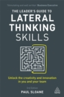 The Leader's Guide to Lateral Thinking Skills : Unlock the Creativity and Innovation in You and Your Team - Book
