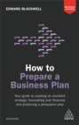How to Prepare a Business Plan : Your Guide to Creating an Excellent Strategy, Forecasting Your Finances and Producing a Persuasive Plan - Book