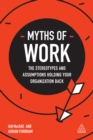 Myths of Work : The Stereotypes and Assumptions Holding Your Organization Back - eBook
