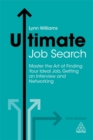 Ultimate Job Search : Master the Art of Finding Your Ideal Job, Getting an Interview and Networking - Book