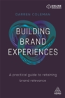 Building Brand Experiences : A Practical Guide to Retaining Brand Relevance - Book