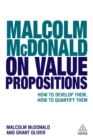 Malcolm McDonald on Value Propositions : How to Develop Them, How to Quantify Them - eBook