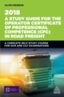 A Study Guide for the Operator Certificate of Professional Competence (CPC) in Road Freight 2018 : A Complete Self-Study Course for OCR and CILT Examinations - eBook