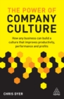 The Power of Company Culture : How Any Business Can Build a Culture That Improves Productivity, Performance and Profits - eBook