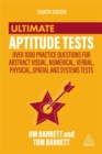 Ultimate Aptitude Tests : Over 1000 Practice Questions for Abstract Visual, Numerical, Verbal, Physical, Spatial and Systems Tests - Book