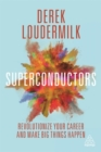 Superconductors : Revolutionize Your Career and Make Big Things Happen - Book