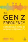 The Gen Z Frequency : How Brands Tune In and Build Credibility - Book