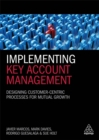 Implementing Key Account Management : Designing Customer-Centric Processes for Mutual Growth - Book