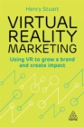 Virtual Reality Marketing : Using VR to Grow a Brand and Create Impact - Book