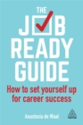 The Job-Ready Guide : How to Set Yourself Up for Career Success - Book