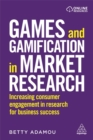 Games and Gamification in Market Research : Increasing Consumer Engagement in Research for Business Success - Book