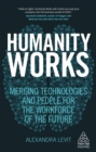 Humanity Works : Merging Technologies and People for the Workforce of the Future - eBook
