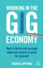 Working in the Gig Economy : How to Thrive and Succeed When You Choose to Work for Yourself - eBook