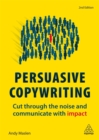 Persuasive Copywriting : Cut Through the Noise and Communicate With Impact - Book