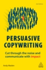 Persuasive Copywriting : Cut Through the Noise and Communicate With Impact - eBook