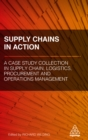 Supply Chains in Action : A Case Study Collection in Supply Chain, Logistics, Procurement and Operations Management - eBook