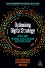 Optimizing Digital Strategy : How to Make Informed, Tactical Decisions that Deliver Growth - eBook